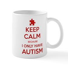 Keep Calm Because I Only Have Autism Mug