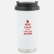 Keep Calm Because I Only Have Autism Travel Mug