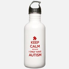 Keep Calm Because I Only Have Autism Water Bottle