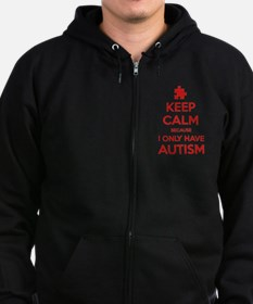 Keep Calm Because I Only Have Autism Zip Hoodie