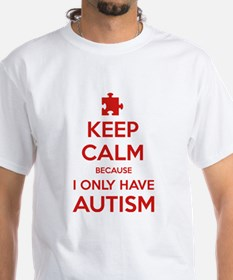 Keep Calm Because I Only Have Autism Shirt
