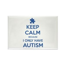 Keep Calm Because I Only Have Autism Rectangle Mag