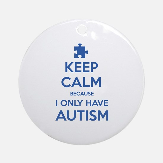 Keep Calm Because I Only Have Autism Ornament (Rou