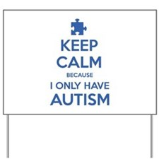 Keep Calm Because I Only Have Autism Yard Sign