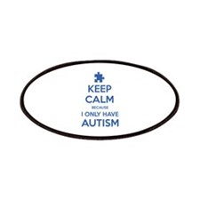 Keep Calm Because I Only Have Autism Patches