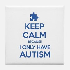 Keep Calm Because I Only Have Autism Tile Coaster