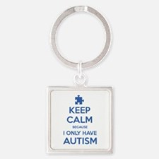 Keep Calm Because I Only Have Autism Square Keycha