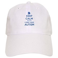 Keep Calm Because I Only Have Autism Baseball Cap