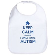 Keep Calm Because I Only Have Autism Bib