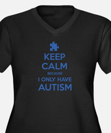Keep Calm Because I Only Have Autism Women's Plus