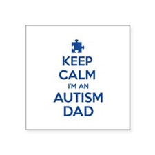 "Keep Calm I'm An Autism Dad Square Sticker 3"" x 3"""