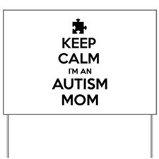 Keep Calm I'm An Autism Mom Yard Sign