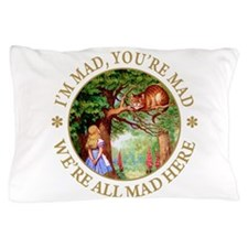 I'M MAD, YOU'RE MAD Pillow Case