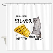 Sometimes Silvers better Shower Curtain