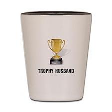 Trophy Husband Shot Glass