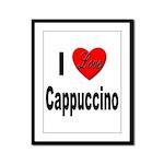 I Love Cappuccino Framed Panel Print