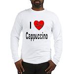 I Love Cappuccino Long Sleeve T-Shirt