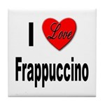 I Love Frappaccino Tile Coaster