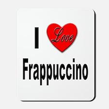 I Love Frappaccino Mousepad