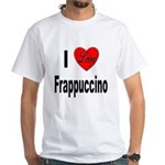 I Love Frappaccino (Front) White T-Shirt