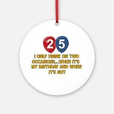 25 year old birthday designs Ornament (Round)