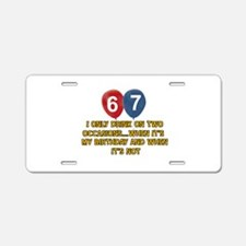 67 year old birthday designs Aluminum License Plat