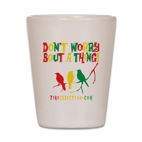 DONT WORRY - ALL Shot Glass