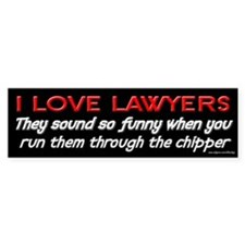 Lawyers in the Chipper Bumper Bumper Sticker