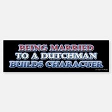 Being Married to the Dutch Bumper Bumper Bumper Sticker