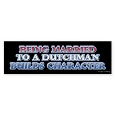 Being Married to the Dutch Bumper Bumper Sticker