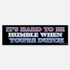 Hard to be Humble Dutch Bumper Bumper Bumper Sticker