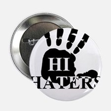 "Hi Haters 2.25"" Button"