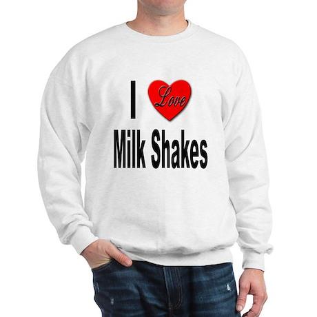 I Love Milk Shakes (Front) Sweatshirt