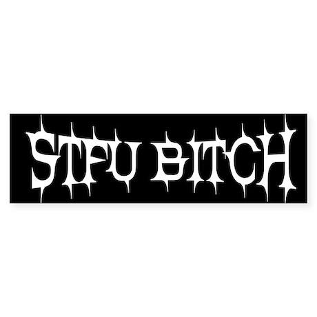 """""""STFU BITCH"""" Bumper Sticker"""