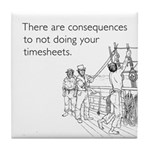 Consequences Timesheets White Tile Coaster