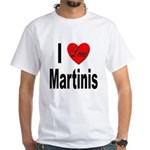I Love Martinis (Front) White T-Shirt