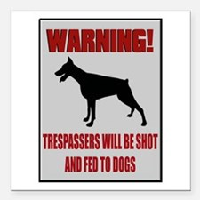 "Trespassers Fed To Dogs Square Car Magnet 3"" x 3"""