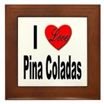 I Love Pina Coladas Framed Tile