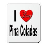 I Love Pina Coladas Mousepad