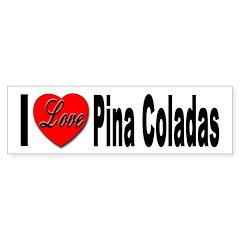 I Love Pina Coladas Bumper Bumper Sticker