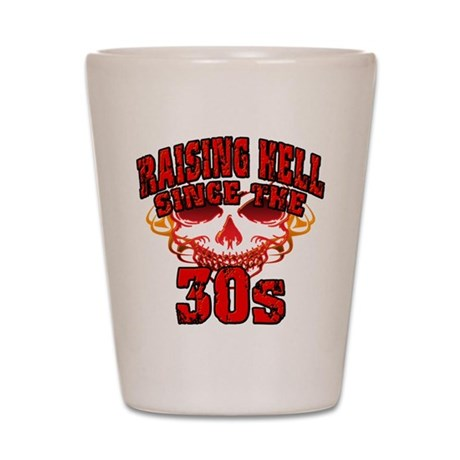 Raising Hell since the 30s Shot Glass