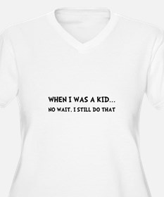 When I Was Kid Plus Size T-Shirt