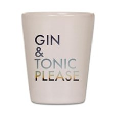 gin and tonic please Shot Glass