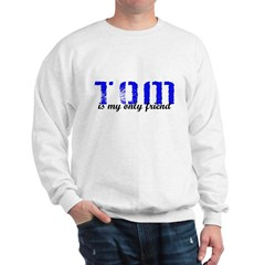 Tom is my only friend Sweatshirt