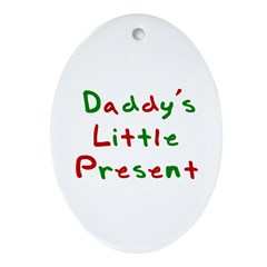 Daddy's Little Present Oval Ornament