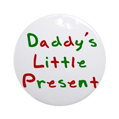 Daddy's Little Present Ornament (Round)