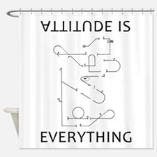 Attitude is EVERYTHING Shower Curtain