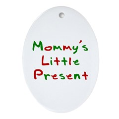 Mommy's Little Present Oval Ornament
