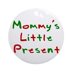 Mommy's Little Present Ornament (Round)