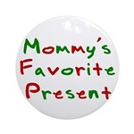 Mommy's Favorite Present Ornament (Round)